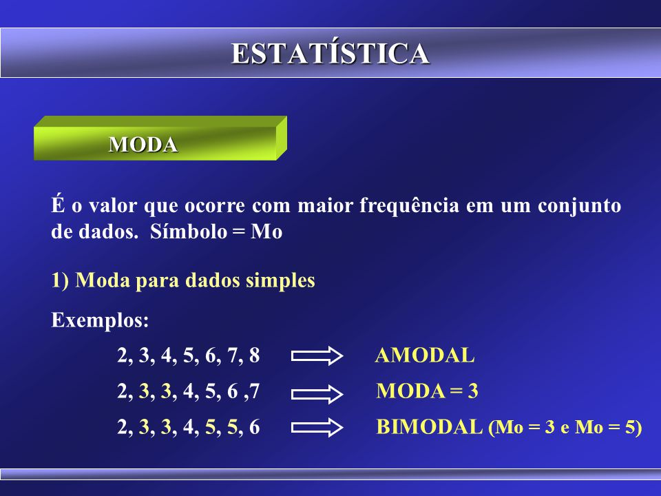 ESTATÍSTICA 1) Cálculo da posição da mediana para dados simples MEDIANA 2 3 4 5 6 7 8 9 10 P Md =(n+1) / 2 P Md = (9+1) / 2 P Md = 5 o Termo Mediana (Md) = 6