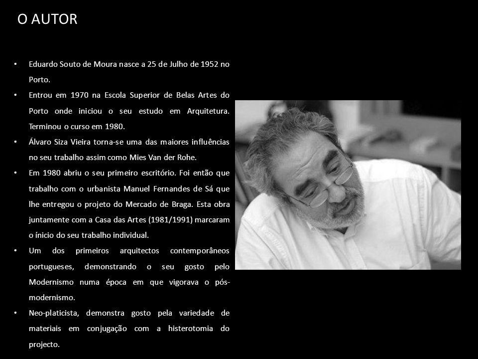 O AUTOR Eduardo Souto de Moura nasce a 25 de Julho de 1952 no Porto.