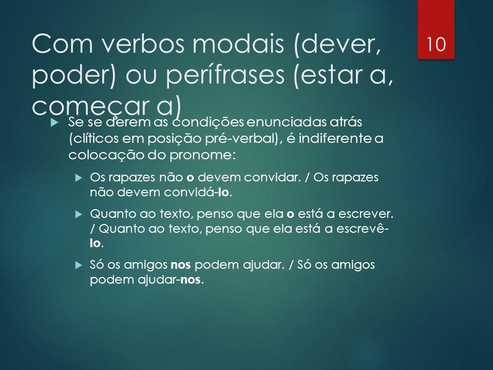 Com verbos modais (dever, poder) ou perífrases (estar a, começar a)  Se se derem as condições enunciadas atrás (clíticos em posição pré-verbal), é in