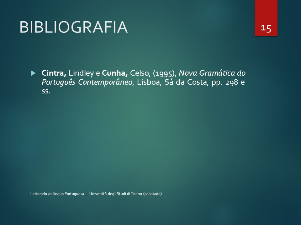 BIBLIOGRAFIA  Cintra, Lindley e Cunha, Celso, (1995), Nova Gramática do Português Contemporâneo, Lisboa, Sá da Costa, pp. 298 e ss. Leitorado de líng