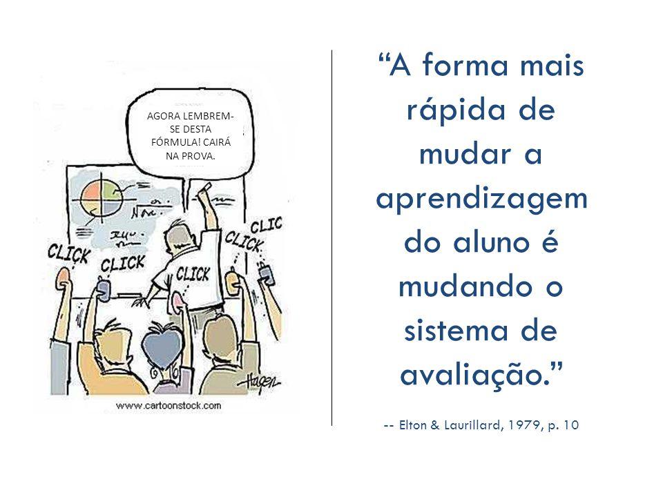 """""""A forma mais rápida de mudar a aprendizagem do aluno é mudando o sistema de avaliação."""" -- Elton & Laurillard, 1979, p. 10 AGORA LEMBREM- SE DESTA FÓ"""