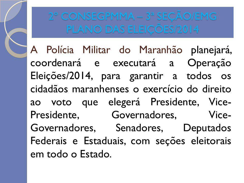 2º CONSEGPMMA – 3ª SEÇÃO/EMG PLANO DAS ELEIÇÕES/2014 A Polícia Militar do Maranhão planejará, coordenará e executará a Operação Eleições/2014, para ga