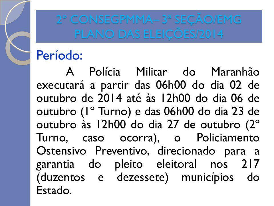 2º CONSEGPMMA– 3ª SEÇÃO/EMG PLANO DAS ELEIÇÕES/2014 Período: A Polícia Militar do Maranhão executará a partir das 06h00 do dia 02 de outubro de 2014 a