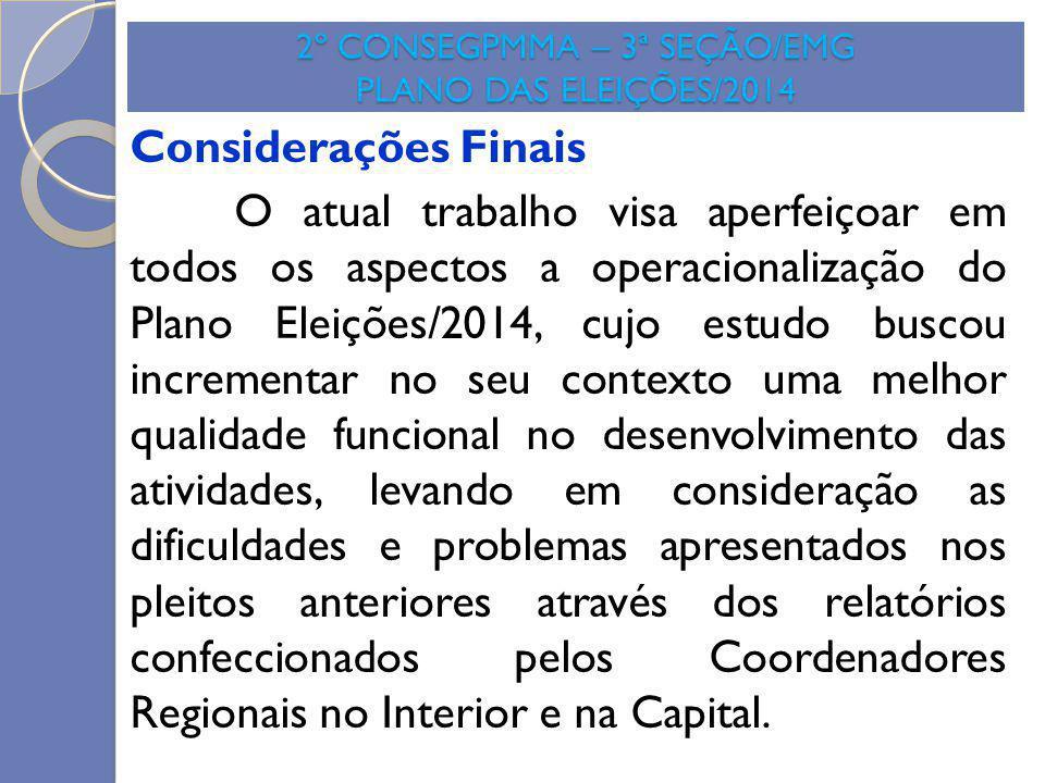 2º CONSEGPMMA – 3ª SEÇÃO/EMG PLANO DAS ELEIÇÕES/2014 Considerações Finais O atual trabalho visa aperfeiçoar em todos os aspectos a operacionalização d