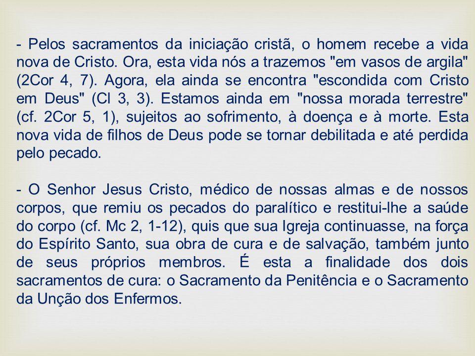 - Pelos sacramentos da iniciação cristã, o homem recebe a vida nova de Cristo. Ora, esta vida nós a trazemos