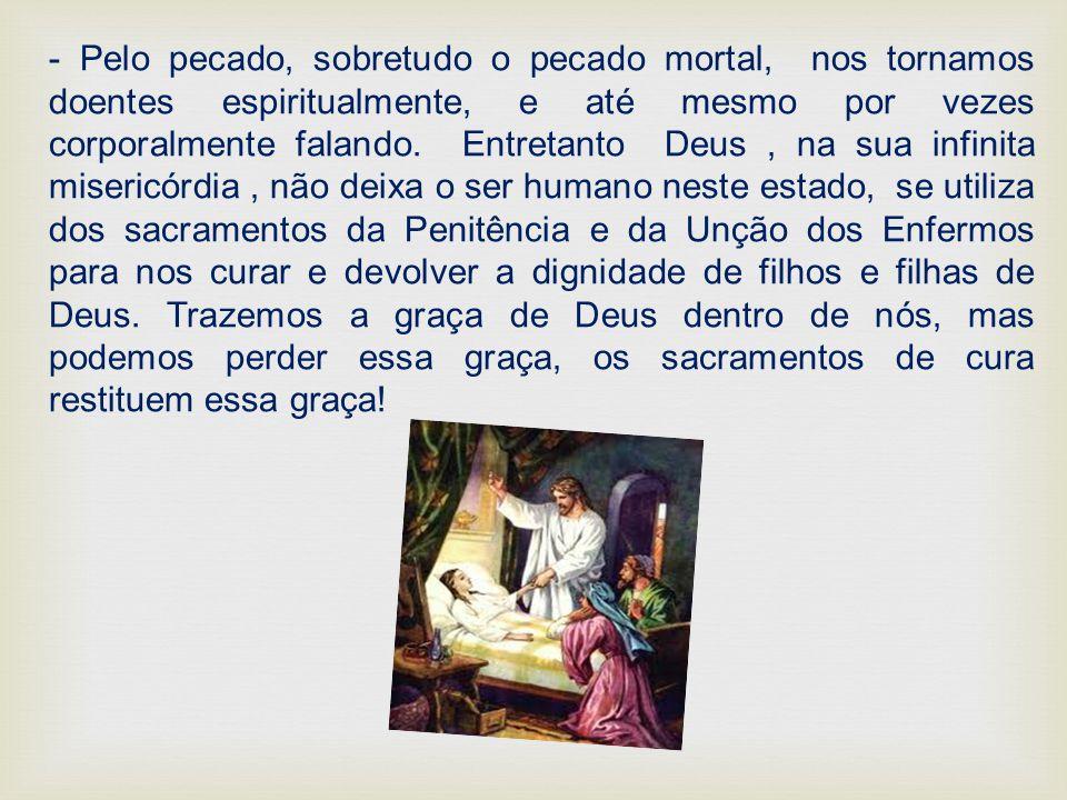 - Pelo pecado, sobretudo o pecado mortal, nos tornamos doentes espiritualmente, e até mesmo por vezes corporalmente falando. Entretanto Deus, na sua i