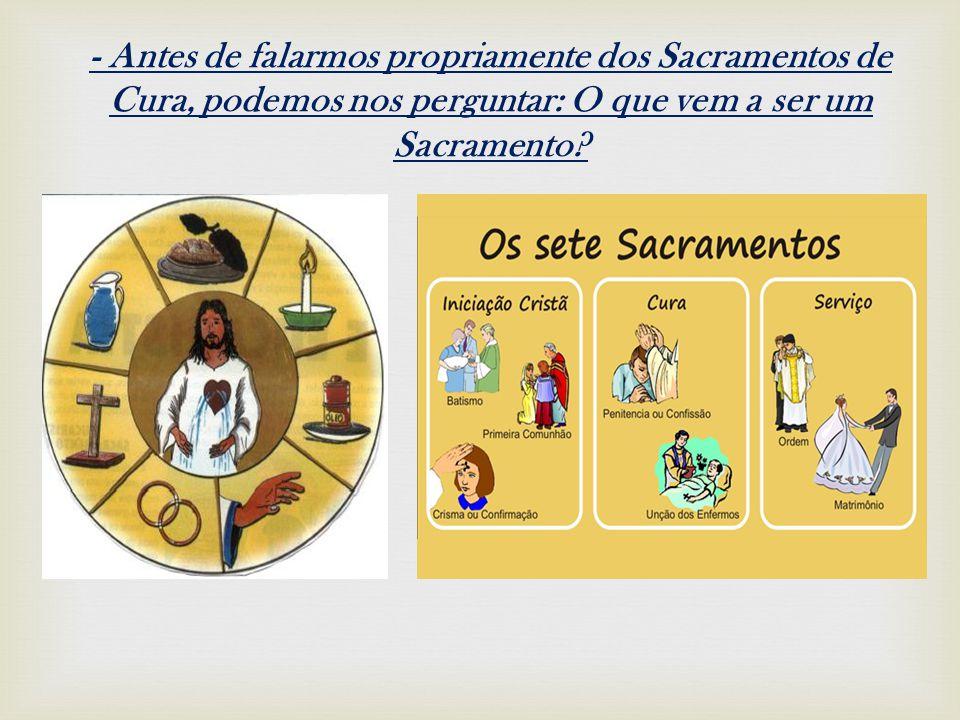 -Sacramento da Reconciliação - O Sacramento da Reconciliação é o sacramento pelo qual o cristão realmente arrependido de todos os seus pecados, tem a possibilidade de receber o perdão mediante a absolvição dada pelo sacerdote na pessoa do próprio Cristo.