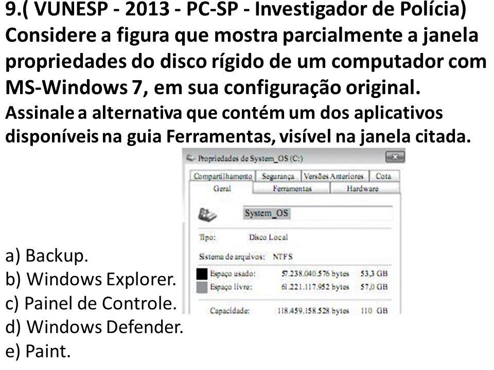 9.( VUNESP - 2013 - PC-SP - Investigador de Polícia) Considere a figura que mostra parcialmente a janela propriedades do disco rígido de um computador