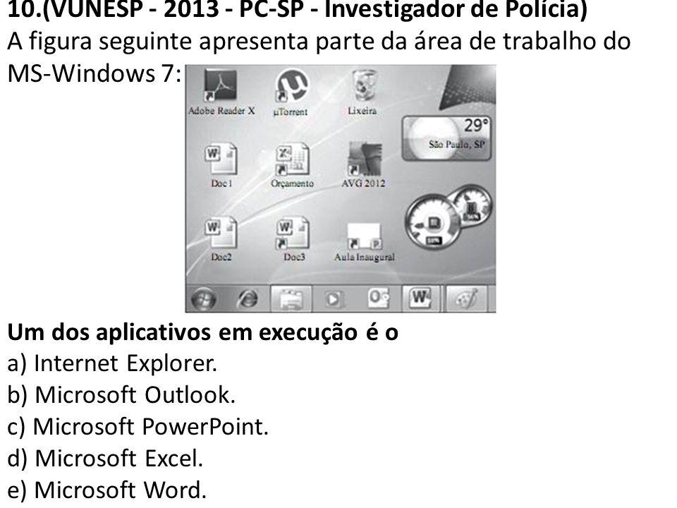 10.(VUNESP - 2013 - PC-SP - Investigador de Polícia) A figura seguinte apresenta parte da área de trabalho do MS-Windows 7: Um dos aplicativos em exec