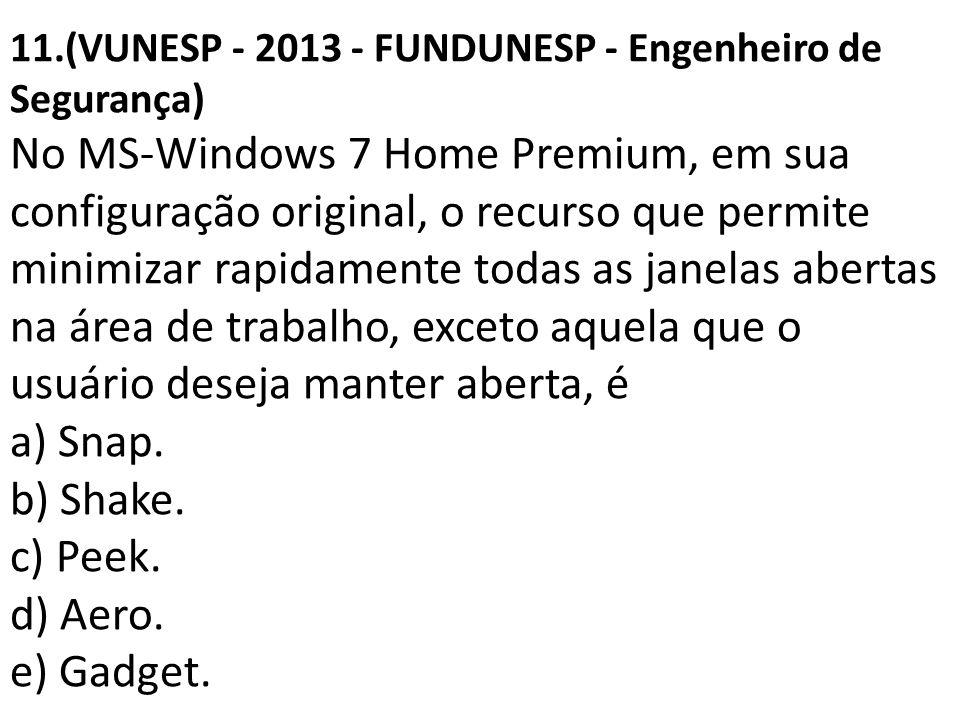 11.(VUNESP - 2013 - FUNDUNESP - Engenheiro de Segurança) No MS-Windows 7 Home Premium, em sua configuração original, o recurso que permite minimizar r