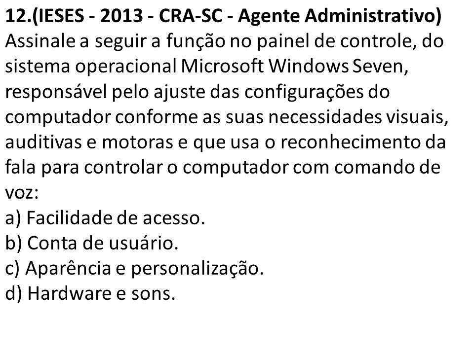 12.(IESES - 2013 - CRA-SC - Agente Administrativo) Assinale a seguir a função no painel de controle, do sistema operacional Microsoft Windows Seven, r