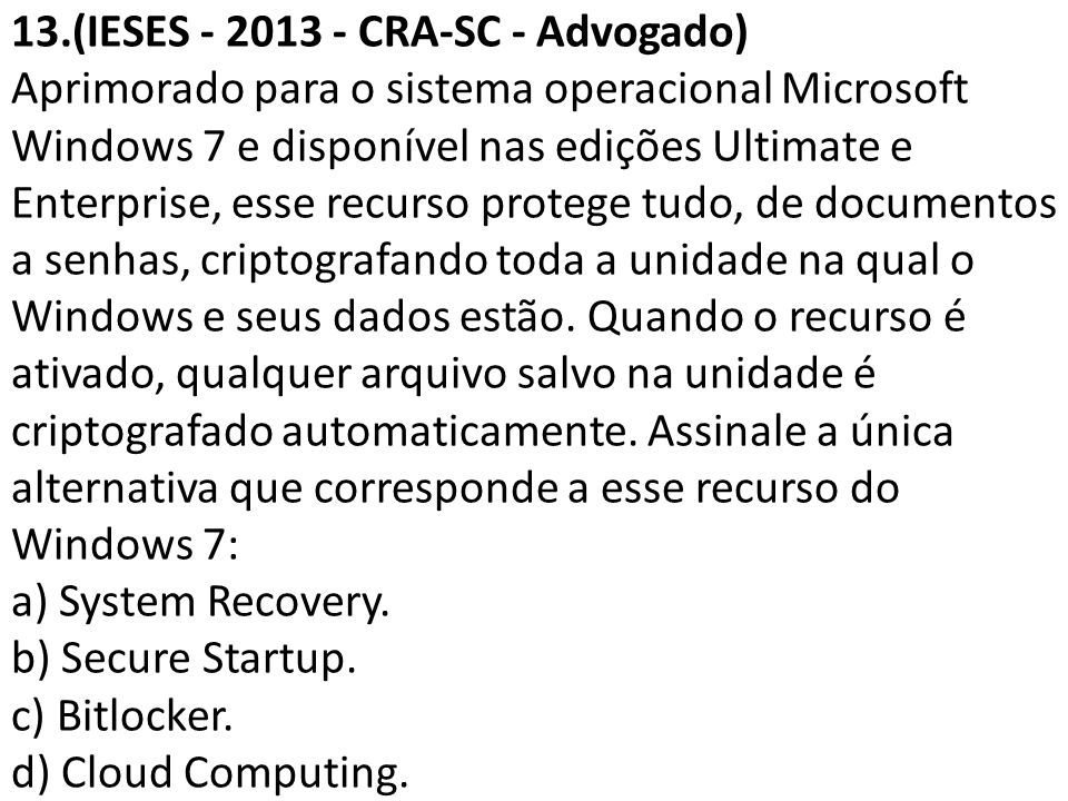 13.(IESES - 2013 - CRA-SC - Advogado) Aprimorado para o sistema operacional Microsoft Windows 7 e disponível nas edições Ultimate e Enterprise, esse r