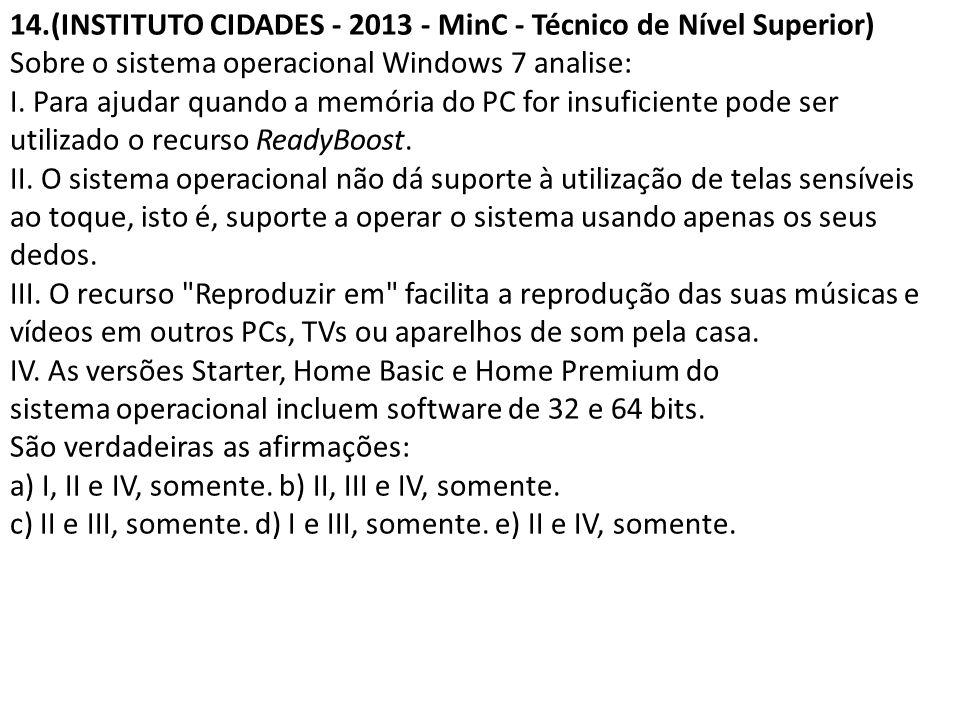 14.(INSTITUTO CIDADES - 2013 - MinC - Técnico de Nível Superior) Sobre o sistema operacional Windows 7 analise: I. Para ajudar quando a memória do PC