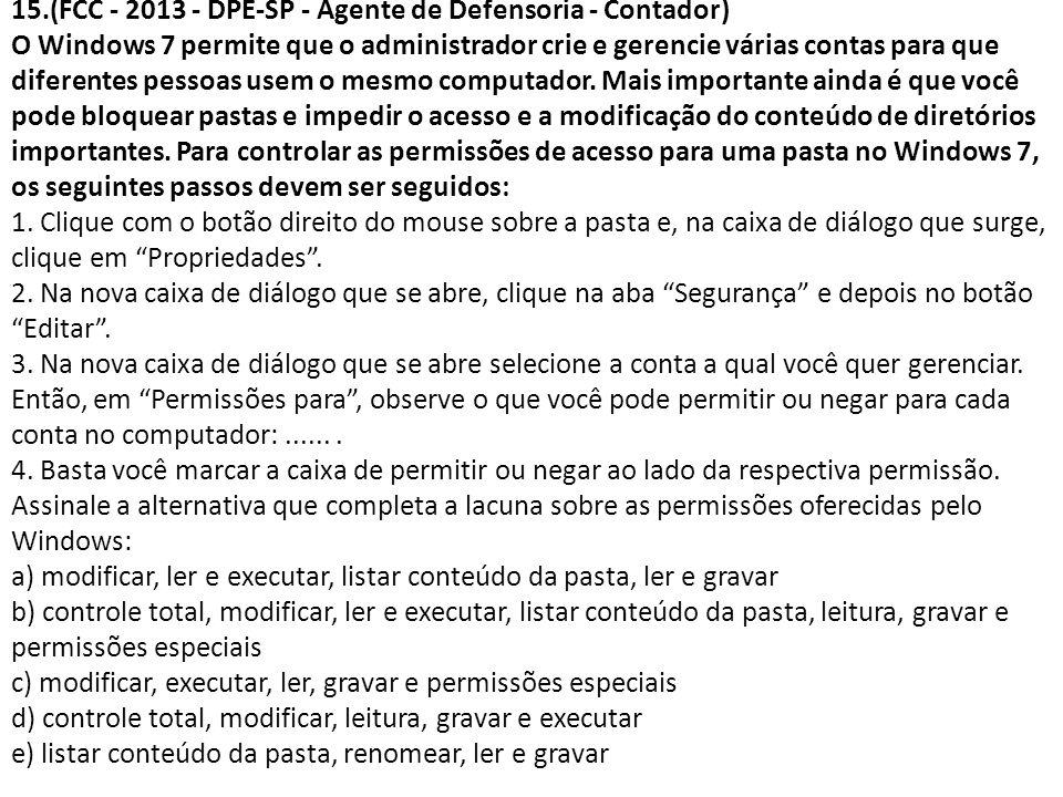 15.(FCC - 2013 - DPE-SP - Agente de Defensoria - Contador) O Windows 7 permite que o administrador crie e gerencie várias contas para que diferentes p