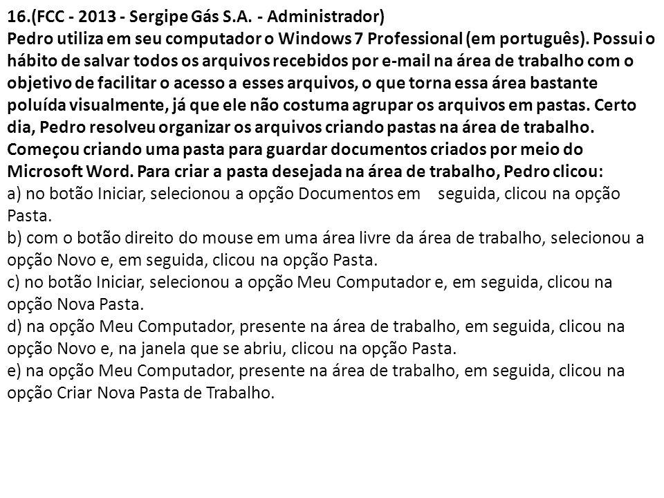 16.(FCC - 2013 - Sergipe Gás S.A. - Administrador) Pedro utiliza em seu computador o Windows 7 Professional (em português). Possui o hábito de salvar