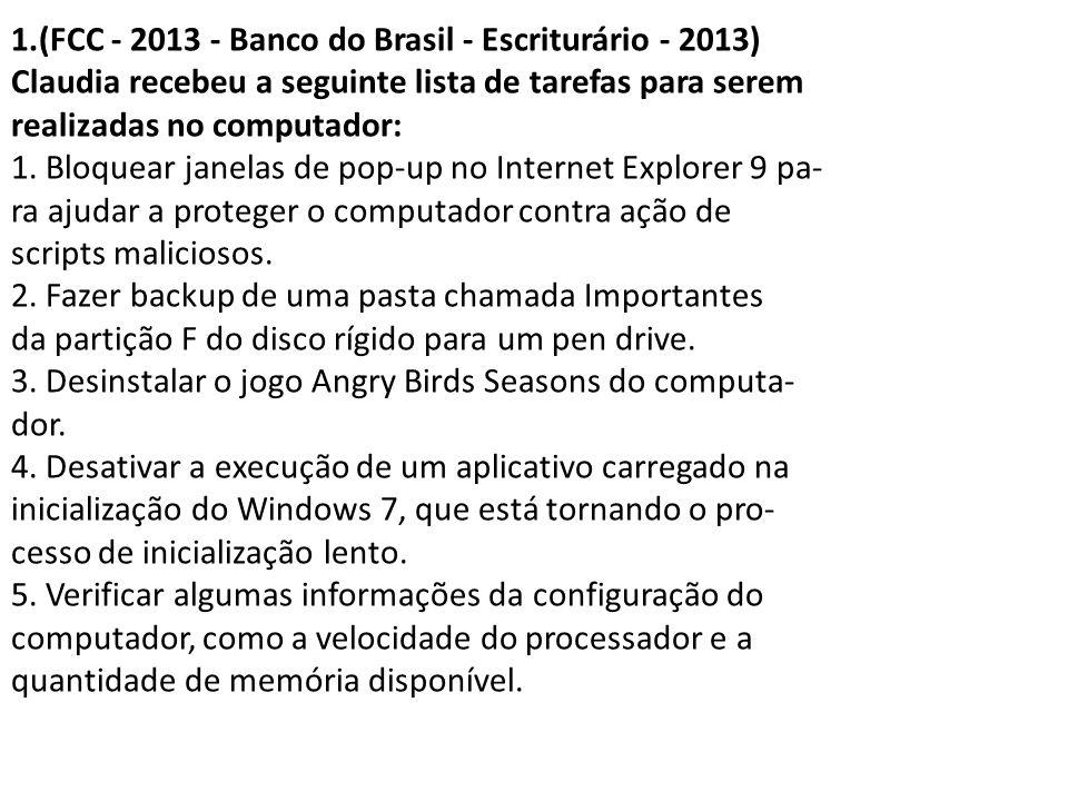 1.(FCC - 2013 - Banco do Brasil - Escriturário - 2013) Claudia recebeu a seguinte lista de tarefas para serem realizadas no computador: 1. Bloquear ja