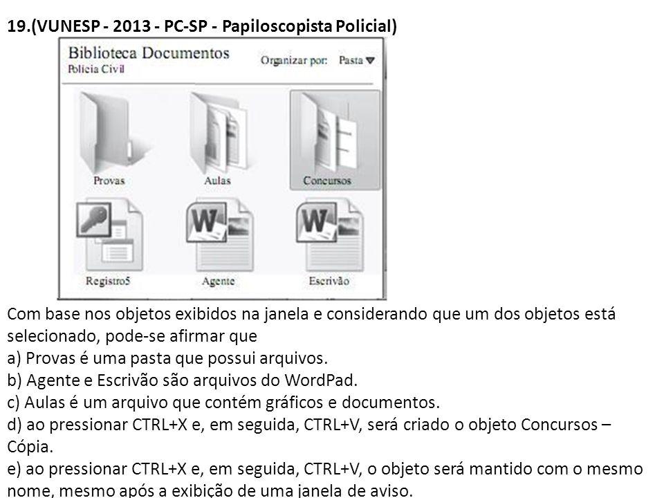 19.(VUNESP - 2013 - PC-SP - Papiloscopista Policial) Com base nos objetos exibidos na janela e considerando que um dos objetos está selecionado, pode-