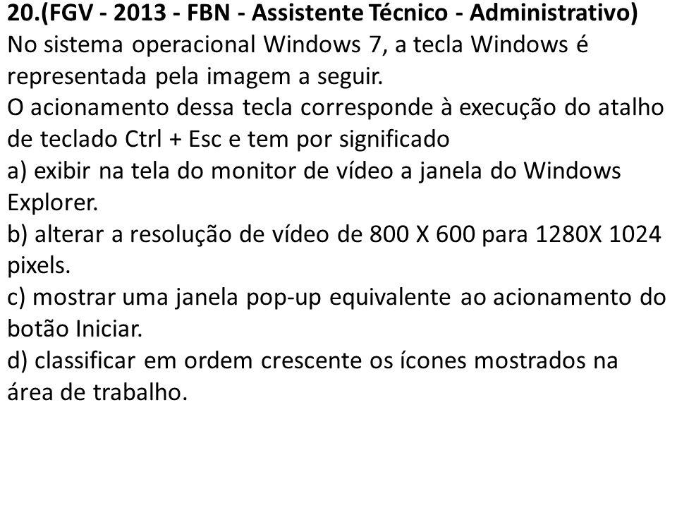 20.(FGV - 2013 - FBN - Assistente Técnico - Administrativo) No sistema operacional Windows 7, a tecla Windows é representada pela imagem a seguir. O a