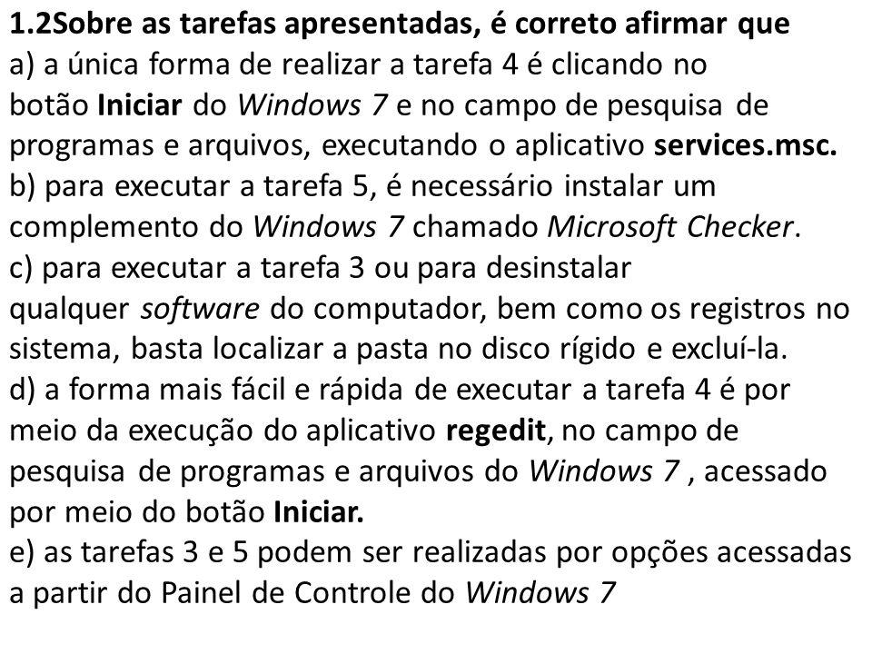 1.2Sobre as tarefas apresentadas, é correto afirmar que a) a única forma de realizar a tarefa 4 é clicando no botão Iniciar do Windows 7 e no campo de