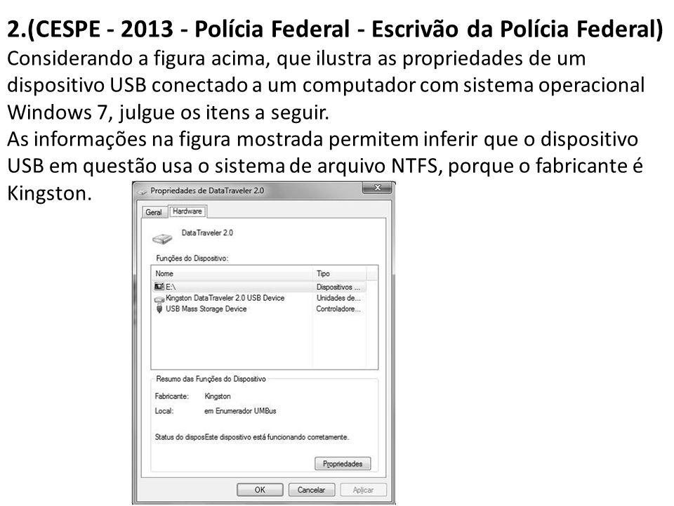 2.(CESPE - 2013 - Polícia Federal - Escrivão da Polícia Federal) Considerando a figura acima, que ilustra as propriedades de um dispositivo USB conect