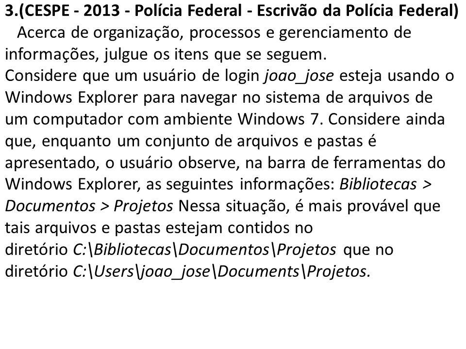 3.(CESPE - 2013 - Polícia Federal - Escrivão da Polícia Federal) Acerca de organização, processos e gerenciamento de informações, julgue os itens que