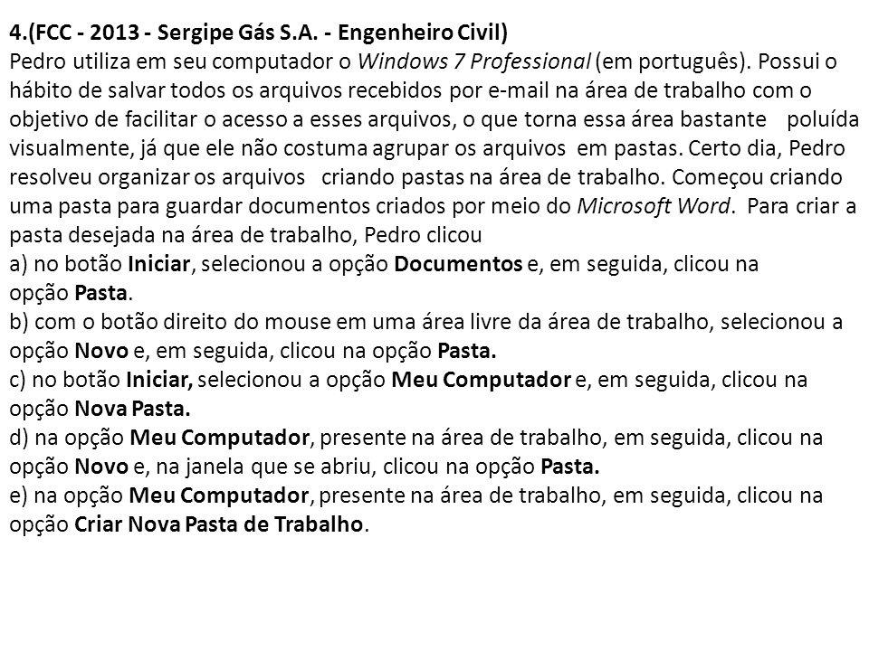 4.(FCC - 2013 - Sergipe Gás S.A. - Engenheiro Civil) Pedro utiliza em seu computador o Windows 7 Professional (em português). Possui o hábito de salva
