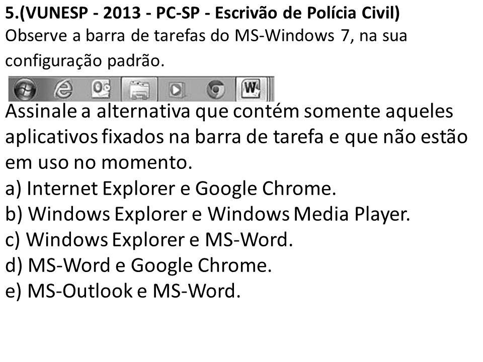 5.(VUNESP - 2013 - PC-SP - Escrivão de Polícia Civil) Observe a barra de tarefas do MS-Windows 7, na sua configuração padrão. Assinale a alternativa q