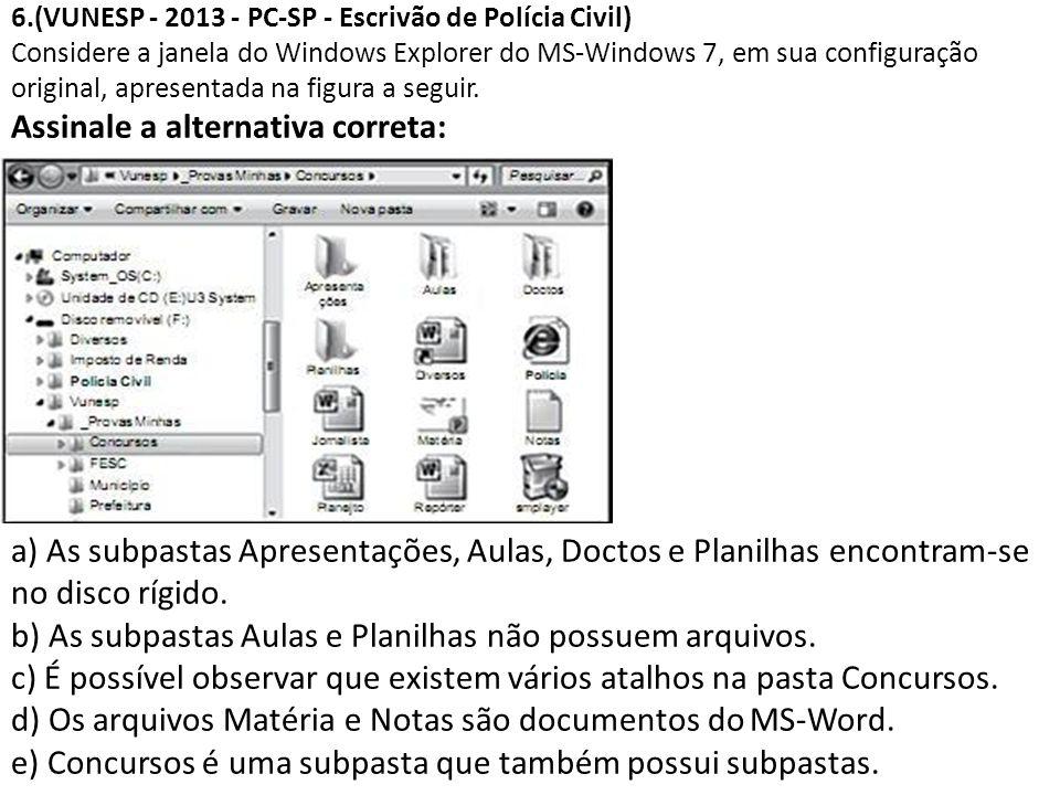 6.(VUNESP - 2013 - PC-SP - Escrivão de Polícia Civil) Considere a janela do Windows Explorer do MS-Windows 7, em sua configuração original, apresentad