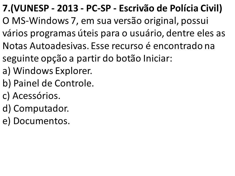 7.(VUNESP - 2013 - PC-SP - Escrivão de Polícia Civil) O MS-Windows 7, em sua versão original, possui vários programas úteis para o usuário, dentre ele