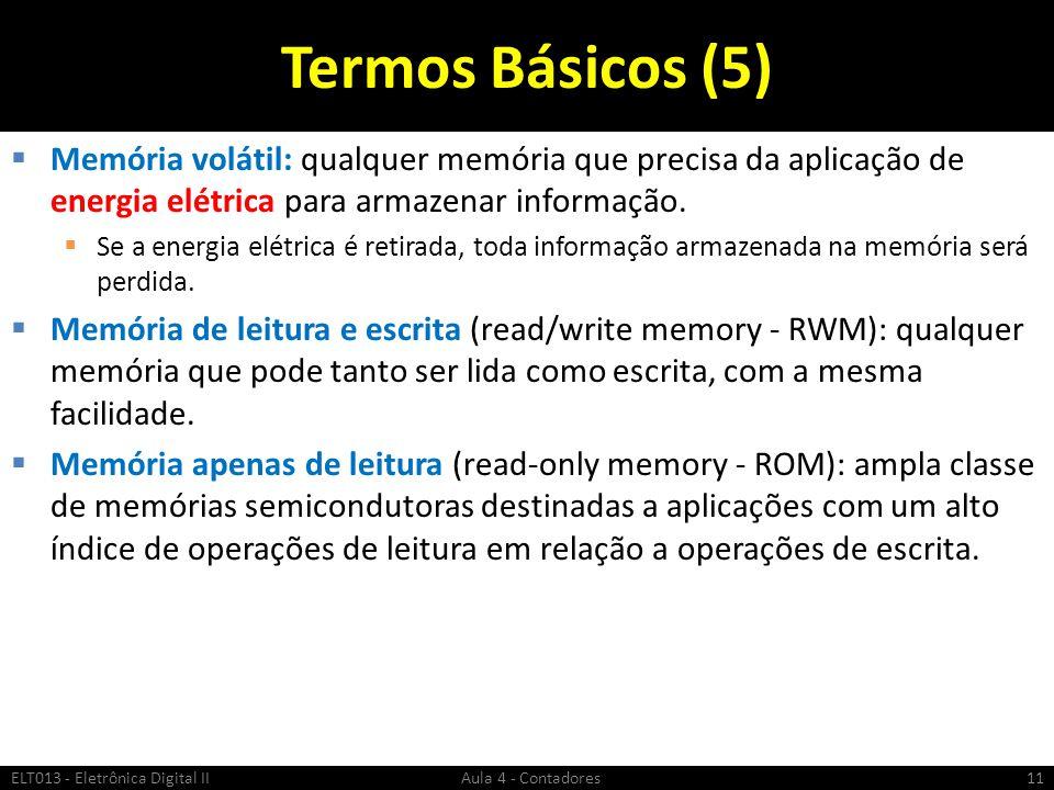 Termos Básicos (5)  Memória volátil: qualquer memória que precisa da aplicação de energia elétrica para armazenar informação.  Se a energia elétrica