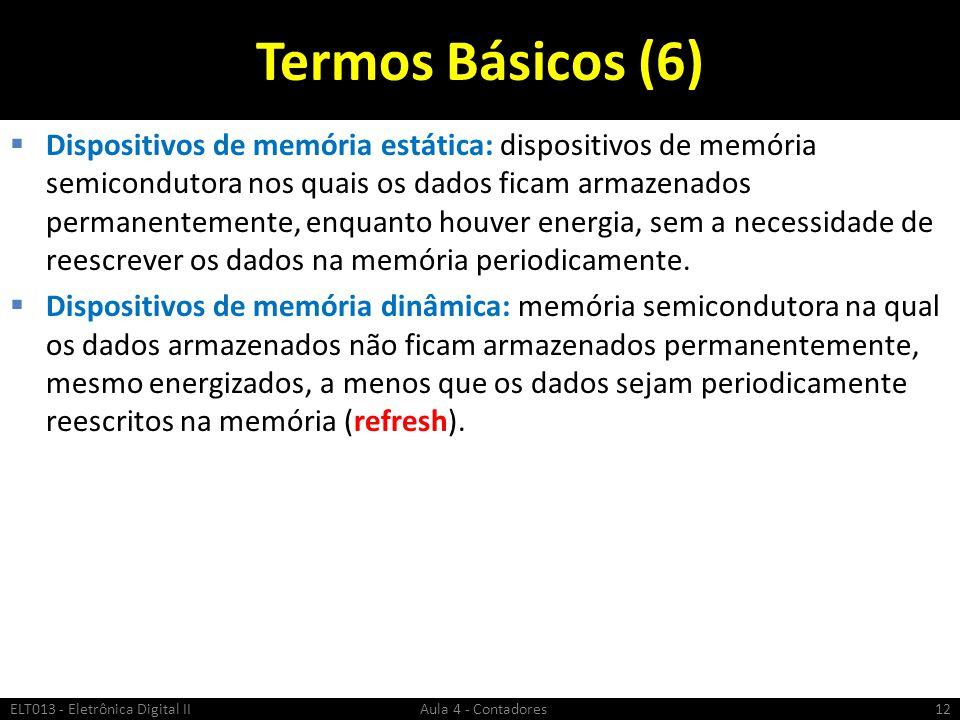 Termos Básicos (6)  Dispositivos de memória estática: dispositivos de memória semicondutora nos quais os dados ficam armazenados permanentemente, enq