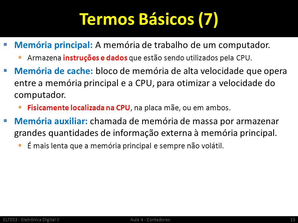 Termos Básicos (7)  Memória principal: A memória de trabalho de um computador.  Armazena instruções e dados que estão sendo utilizados pela CPU.  M
