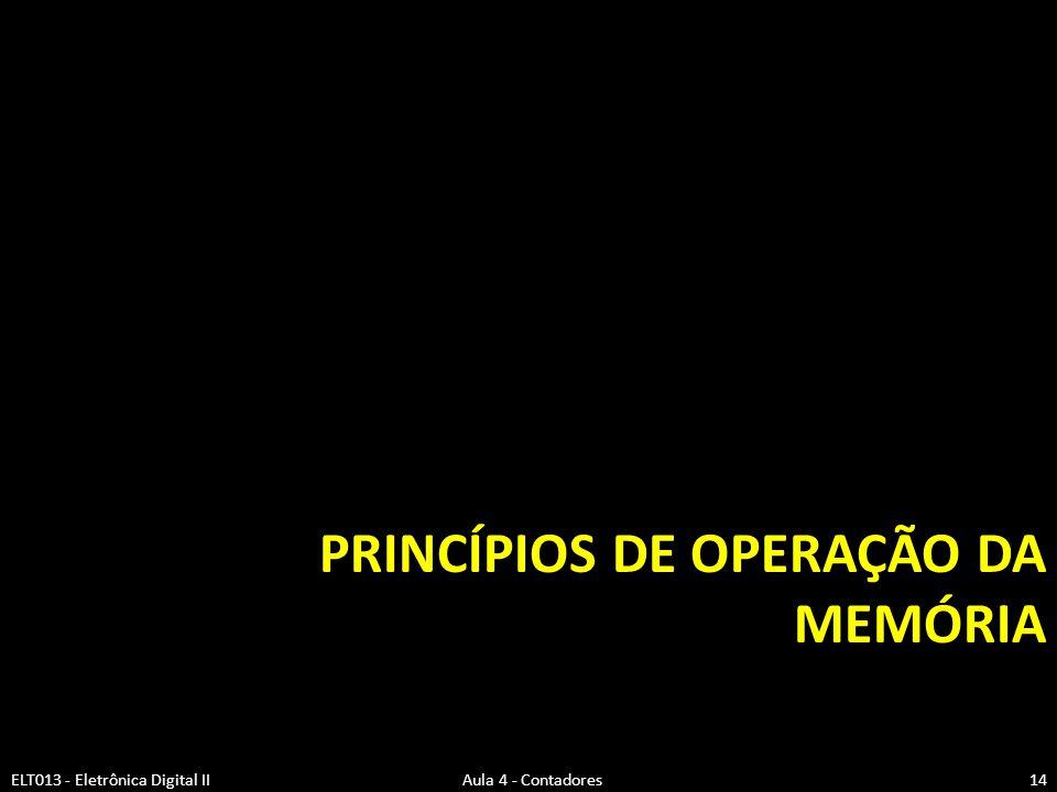 PRINCÍPIOS DE OPERAÇÃO DA MEMÓRIA ELT013 - Eletrônica Digital II Aula 4 - Contadores14