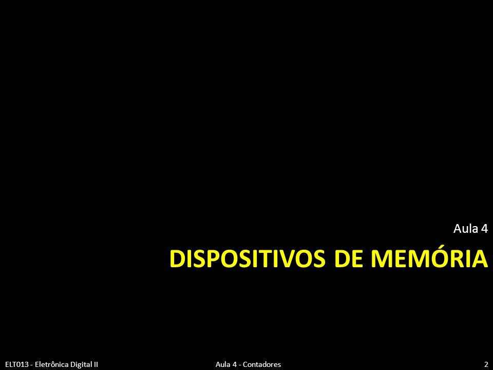 DISPOSITIVOS DE MEMÓRIA Aula 4 2ELT013 - Eletrônica Digital II Aula 4 - Contadores