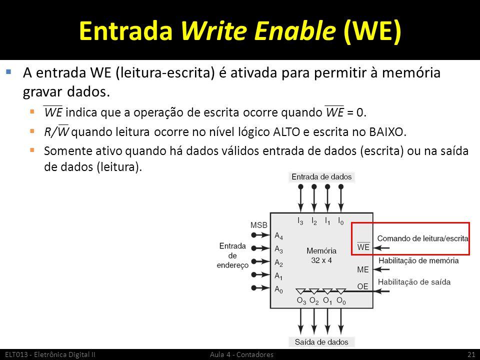 Entrada Write Enable (WE)  A entrada WE (leitura-escrita) é ativada para permitir à memória gravar dados.  WE indica que a operação de escrita ocorr