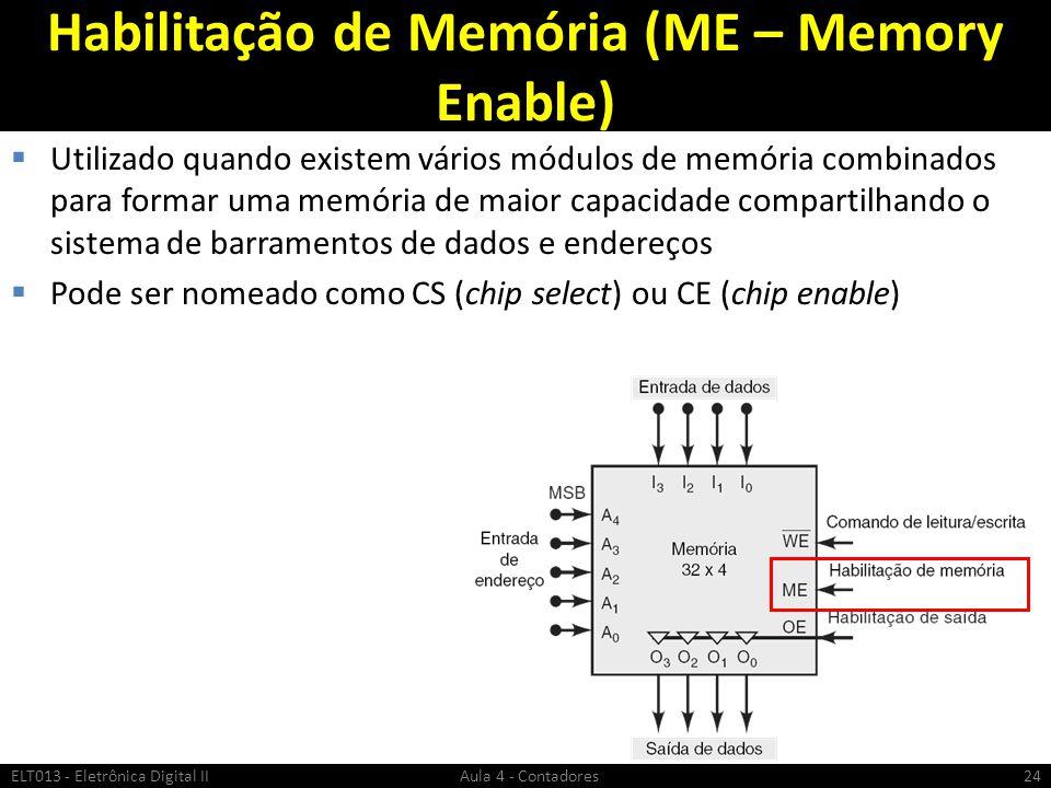 Habilitação de Memória (ME – Memory Enable)  Utilizado quando existem vários módulos de memória combinados para formar uma memória de maior capacidad