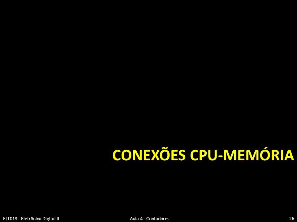 CONEXÕES CPU-MEMÓRIA ELT013 - Eletrônica Digital II Aula 4 - Contadores26
