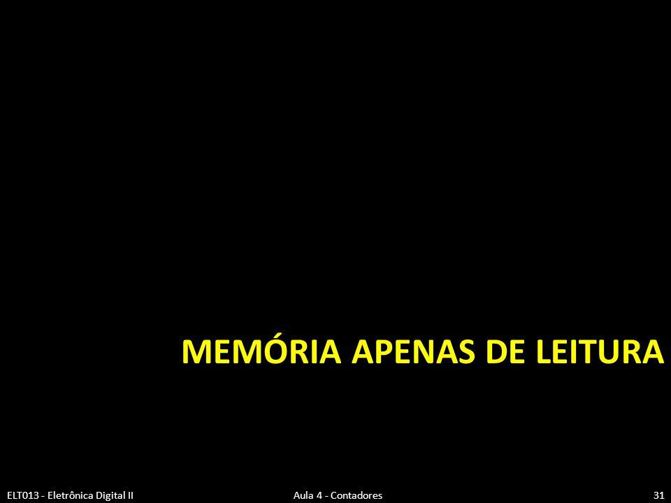 MEMÓRIA APENAS DE LEITURA ELT013 - Eletrônica Digital II Aula 4 - Contadores31