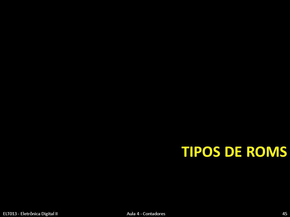 TIPOS DE ROMS ELT013 - Eletrônica Digital II Aula 4 - Contadores45