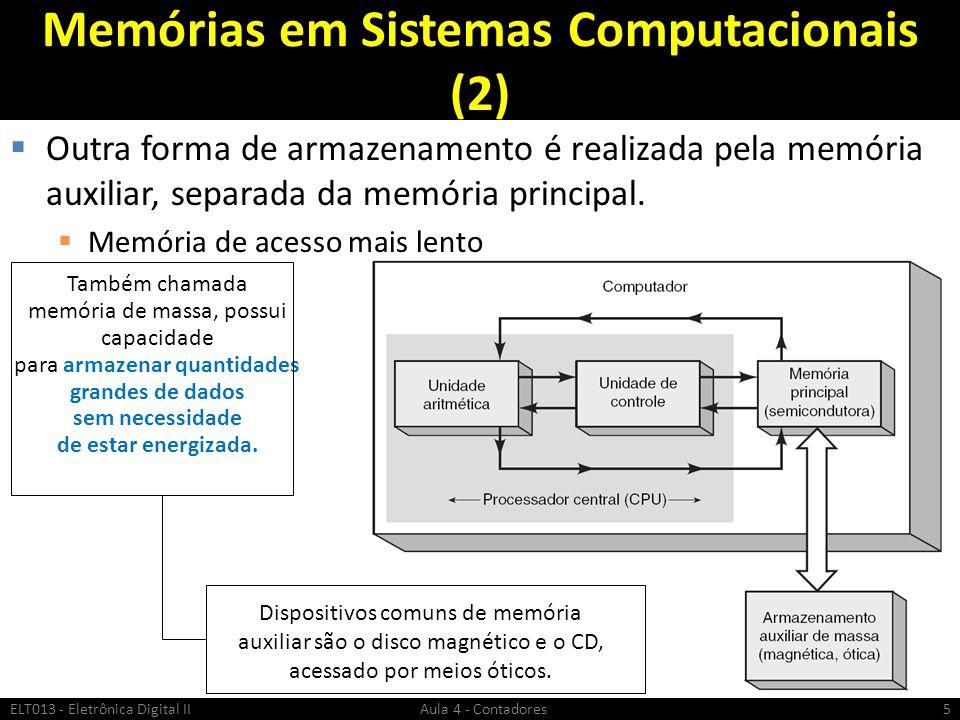 Memórias em Sistemas Computacionais (2)  Outra forma de armazenamento é realizada pela memória auxiliar, separada da memória principal.  Memória de