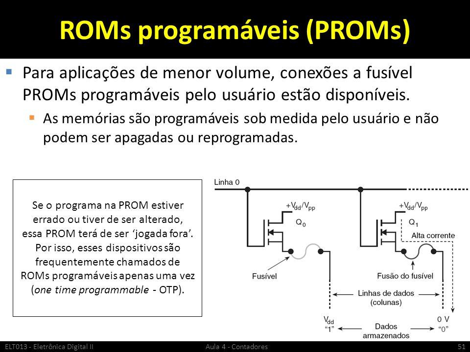 ROMs programáveis (PROMs)  Para aplicações de menor volume, conexões a fusível PROMs programáveis pelo usuário estão disponíveis.  As memórias são p