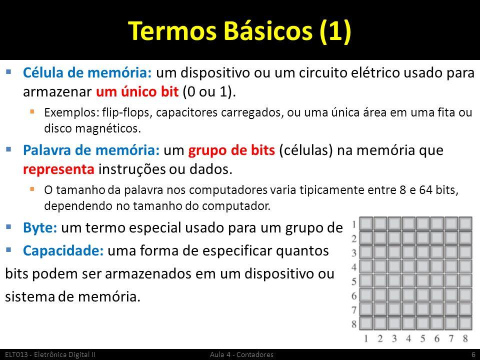 Termos Básicos (1)  Célula de memória: um dispositivo ou um circuito elétrico usado para armazenar um único bit (0 ou 1).  Exemplos: flip-flops, cap