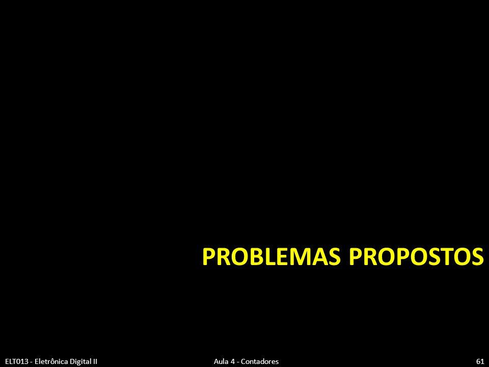 PROBLEMAS PROPOSTOS ELT013 - Eletrônica Digital II Aula 4 - Contadores61