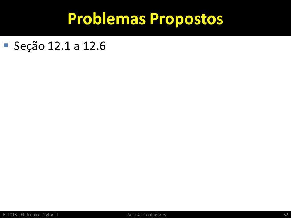 Problemas Propostos  Seção 12.1 a 12.6 ELT013 - Eletrônica Digital II Aula 4 - Contadores62