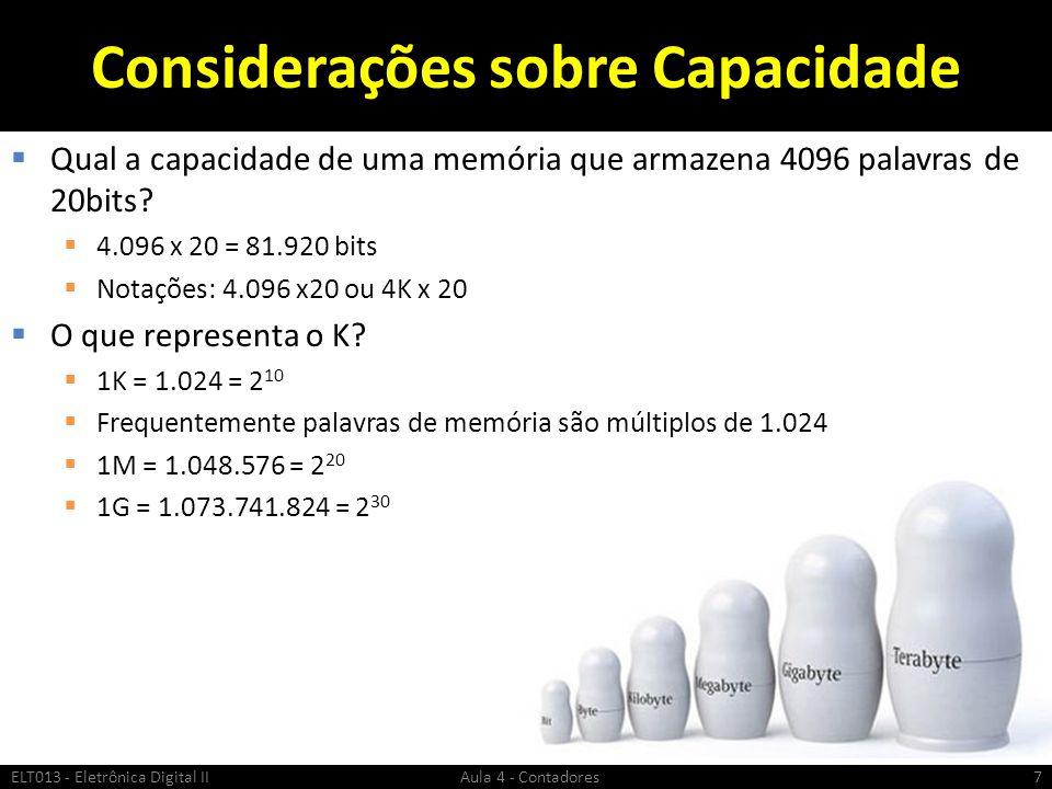 Considerações sobre Capacidade  Qual a capacidade de uma memória que armazena 4096 palavras de 20bits?  4.096 x 20 = 81.920 bits  Notações: 4.096 x