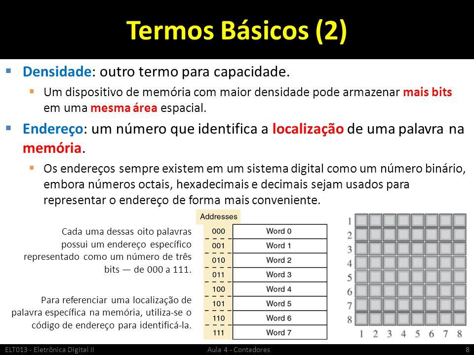 Termos Básicos (2)  Densidade: outro termo para capacidade.  Um dispositivo de memória com maior densidade pode armazenar mais bits em uma mesma áre