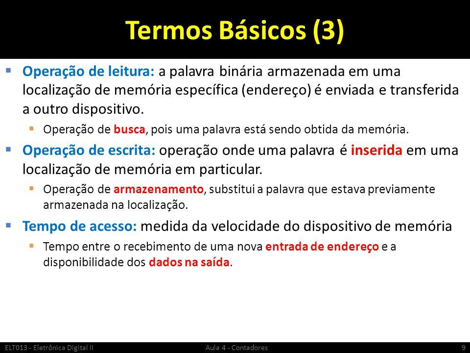 Termos Básicos (3)  Operação de leitura: a palavra binária armazenada em uma localização de memória específica (endereço) é enviada e transferida a o