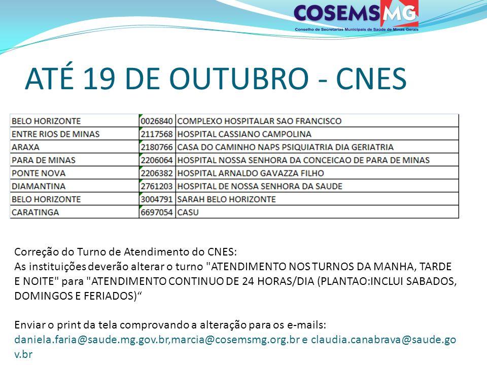 ATÉ 19 DE OUTUBRO - CNES Correção do Turno de Atendimento do CNES: As instituições deverão alterar o turno