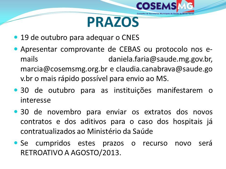 PRAZOS 19 de outubro para adequar o CNES Apresentar comprovante de CEBAS ou protocolo nos e- mails daniela.faria@saude.mg.gov.br, marcia@cosemsmg.org.
