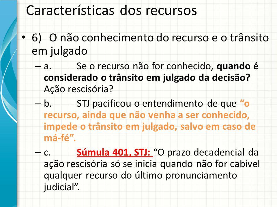 Características dos recursos 6)O não conhecimento do recurso e o trânsito em julgado – a.Se o recurso não for conhecido, quando é considerado o trânsi